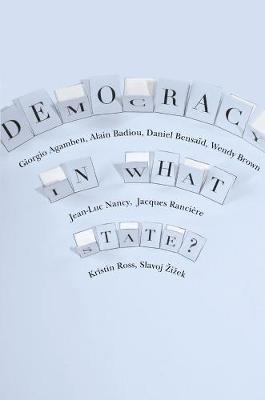 Democracy in What State? by Giorgio Agamben, Alain Badiou, Daniel Bensaid, Wendy Brown