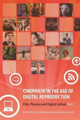 Cinephilia in the Age of Digital Reproduction Film, Pleasure, and Digital Culture by Scott (Northern Illinois University) Balcerzak