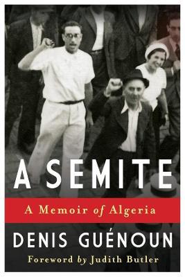 A Semite A Memoir of Algeria by Denis Guenoun, Judith Butler