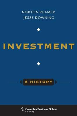 Investment: A History by Norton (Unicorn Asset management) Reamer, Jesse Downing
