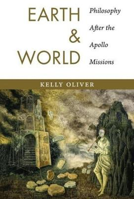 Earth and World Philosophy After the Apollo Missions by Kelly Oliver