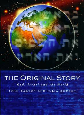 The Original Story God, Israel and the World by John Barton, Julia Bowden