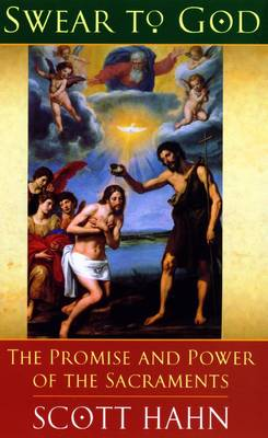 Swear to God The Promise and Power of the Sacraments by Scott W. Hahn