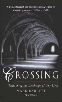 Crossing Reclaiming the Landscape of Our Lives by Mark Barrett