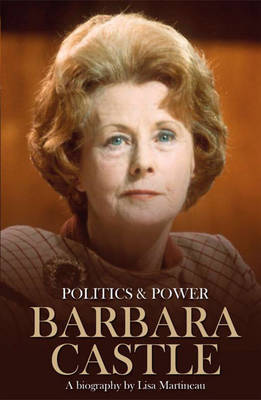 Barbara Castle Barbara Castle: A Biography by Lisa Martineau