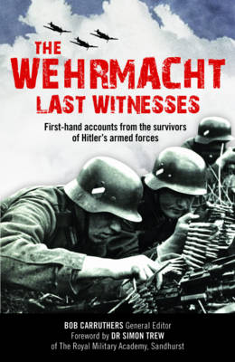 The Wehrmacht Last Witnesses by Bob Carruthers