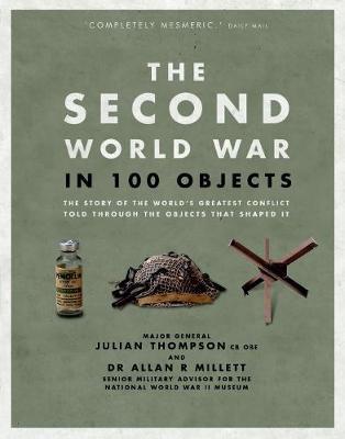 The Second World War in 100 Objects by Julian Thompson, Allan Millett