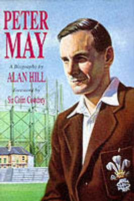 Peter May The Authorised Biography by Alan Hill, Colin Cowdrey