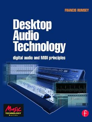Desktop Audio Technology Digital audio and MIDI principles by Francis (Professor of Sound Recording at the University of Surrey (UK); Fellow of the AES and contributor to the AES Jo Rumsey
