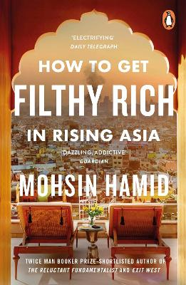 How to Get Filthy Rich in Rising Asia by Mohsin Hamid