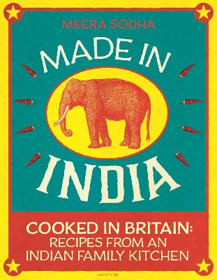 Made in India Cooked in Britain: Recipes from an Indian Family Kitchen by Meera Sodha