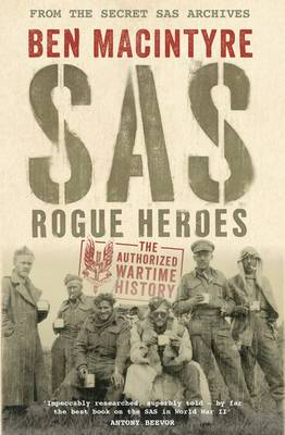 SAS Rogue Heroes - The Authorized Wartime History by Ben Macintyre