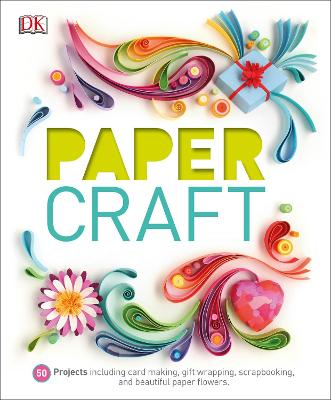 Paper Craft 50 Projects Including Card Making, Gift Wrapping, Scrapbooking, and Beautiful Paper Flowers by DK