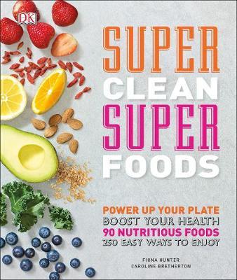 Super Clean Super Foods by Caroline Bretherton, Fiona Hunter