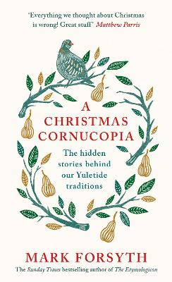 A Christmas Cornucopia The Hidden Stories Behind Our Yuletide Traditions by Mark Forsyth