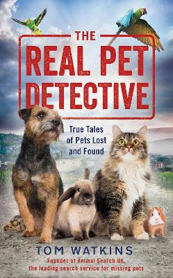 The Real Pet Detective True Tales of Pets Lost and Found by Tom Watkins