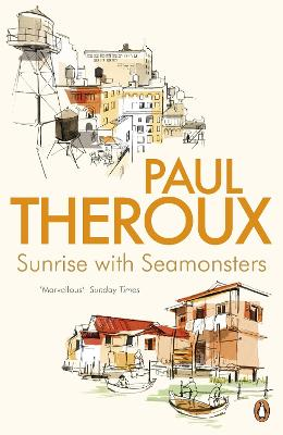 Sunrise with Seamonsters Travels and Discoveries 1964-1984 by Paul Theroux