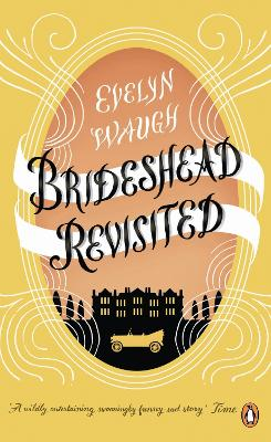 Brideshead Revisited : The Sacred and Profane Memories of Captain Charles Ryder by Evelyn Waugh