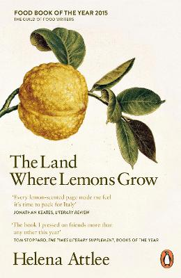 The Land Where Lemons Grow The Story of Italy and its Citrus Fruit by Helena Attlee