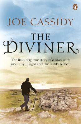 The Diviner The inspiring true story of a man with uncanny insight and the ability to heal by Joe Cassidy