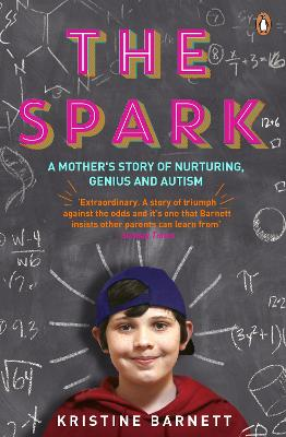 The Spark A Mother's Story of Nurturing, Genius and Autism by Kristine Barnett