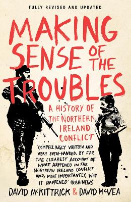 Making Sense of the Troubles A History of the Northern Ireland Conflict by David McKittrick, David McVea