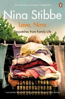 Love, Nina Despatches from Family Life by Nina Stibbe