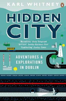 Hidden City Adventures and Explorations in Dublin by Karl Whitney