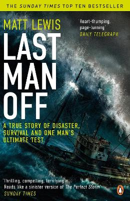 Last Man off A True Story of Disaster, Survival and One Man's Ultimate Test by Matt Lewis