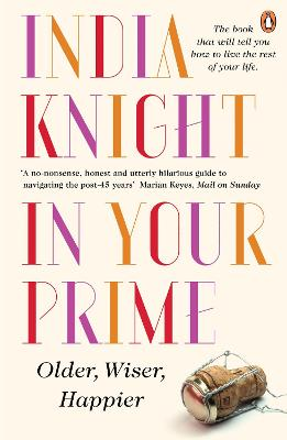 In Your Prime Older, Wiser, Happier by India Knight