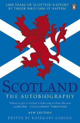 Scotland: The Autobiography 2,000 Years of Scottish History by Those Who Saw it Happen by Rosemary Goring
