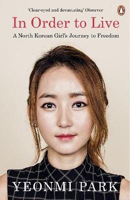 In Order to Live A North Korean Girl's Journey to Freedom by Yeonmi Park