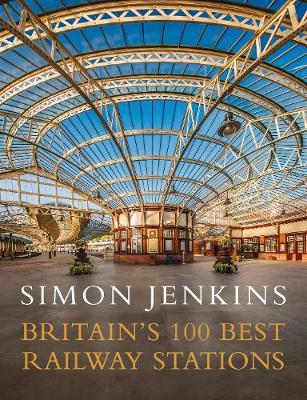 Cover for Britain's 100 Best Railway Stations by Simon Jenkins