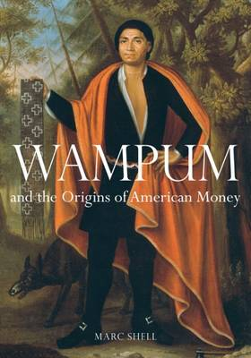 Wampum and the Origins of American Money by Marc Shell