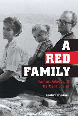 A Red Family Junius, Gladys, and Barbara Scales by Mickey Friedman, Barbara Scales