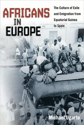 Africans in Europe The Culture of Exile and Emigration from Equatorial Guinea to Spain by Michael Ugarte