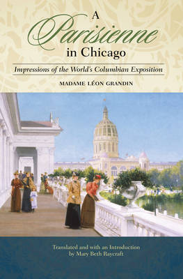 A Parisienne in Chicago Impressions of the World's Columbian Exposition by Madame Leon Grandin