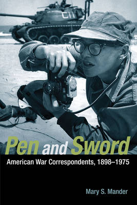 Pen and Sword American War Correspondents, 1898-1975 by Mary S. Mander