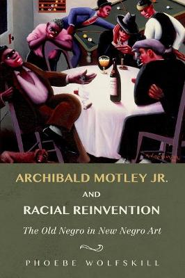 Archibald Motley Jr. and Racial Reinvention The Old Negro in New Negro Art by Phoebe Wolfskill
