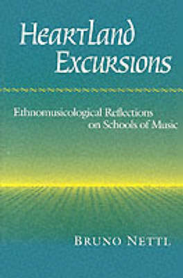 Heartland Excursions Ethnomusicological Reflections on Schools of Music by Bruno Nettl