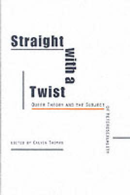 Straight with a Twist Queer Theory and the Subject of Heterosexuality by Calvin Thomas