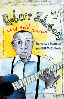 Robert Johnson LOST AND FOUND by Barry Lee Pearson, Bill McCulloch