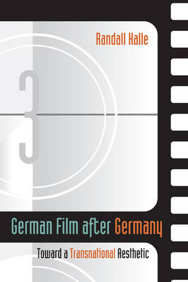 German Film after Germany Toward a Transnational Aesthetic by Randall Halle