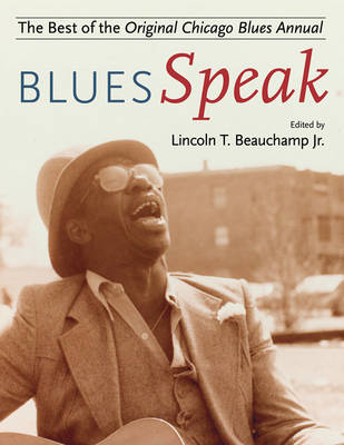 BluesSpeak Best of the Original Chicago Blues Annual by Lincoln T. Beauchamp