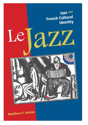 Le Jazz Jazz and French Cultural Identity by Matthew F. Jordan