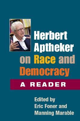 Herbert Aptheker on Race and Democracy A Reader by Herbert Aptheker