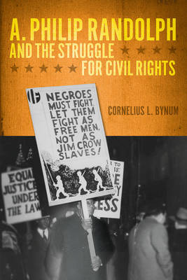 A. Philip Randolph and the Struggle for Civil Rights by Cornelius L. Bynum