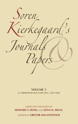 Soren Kierkegaard's Journals and Papers, Volume 5 Autobiographical, Part One, 1829-1848 by Soren Kierkegaard