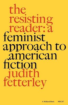 The Resisting Reader A Feminist Approach to American Fiction by Judith Fetterley