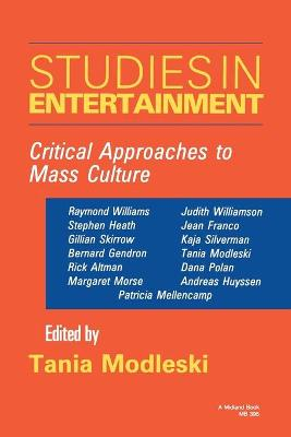Studies in Entertainment Critical Approaches to Mass Culture by Tania Modleski